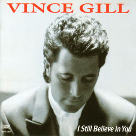 Vince Gill I Still Believe in You