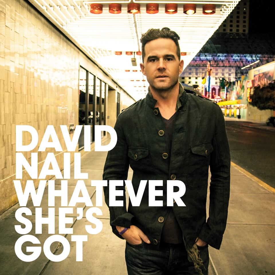 """Single Review: David Nail, """"Whatever She\'s Got"""" – Country Universe"""