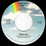 Vince Gill Tryin' to Get Over You