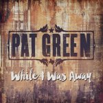 Pat Green While I Was Away