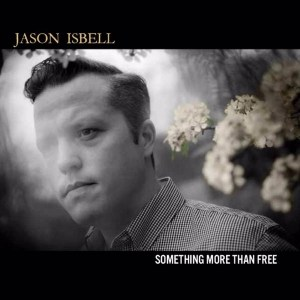 Jason Isbell Something More Than Free