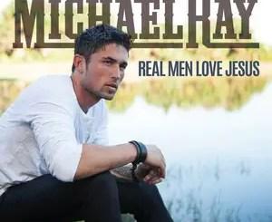 Michael Ray Real Men Love Jesus