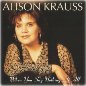 alison-krauss-when-you-say-nothing-at-all