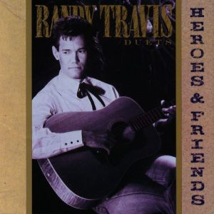 randy-travis-heroes-and-friends