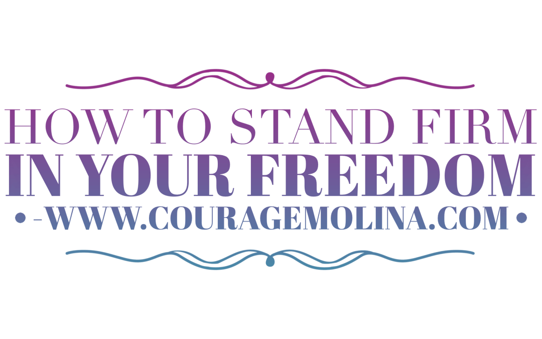 How to Stand Firm in Your Freedom.