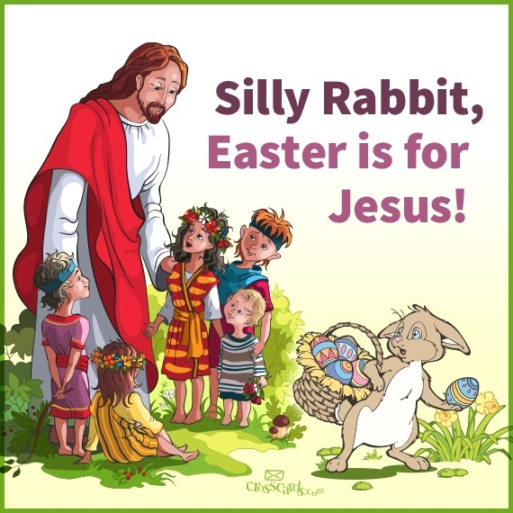Silly Rabbit, Easter is for Jesus by CrossCards