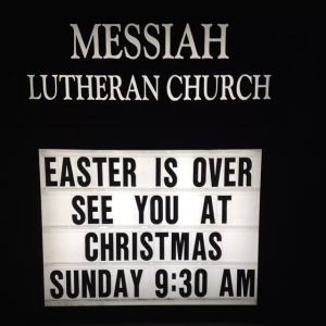 Messiah Lutheran Church: at church sign that reads Easter is over see you at Christmas Sunday 9:30 AM