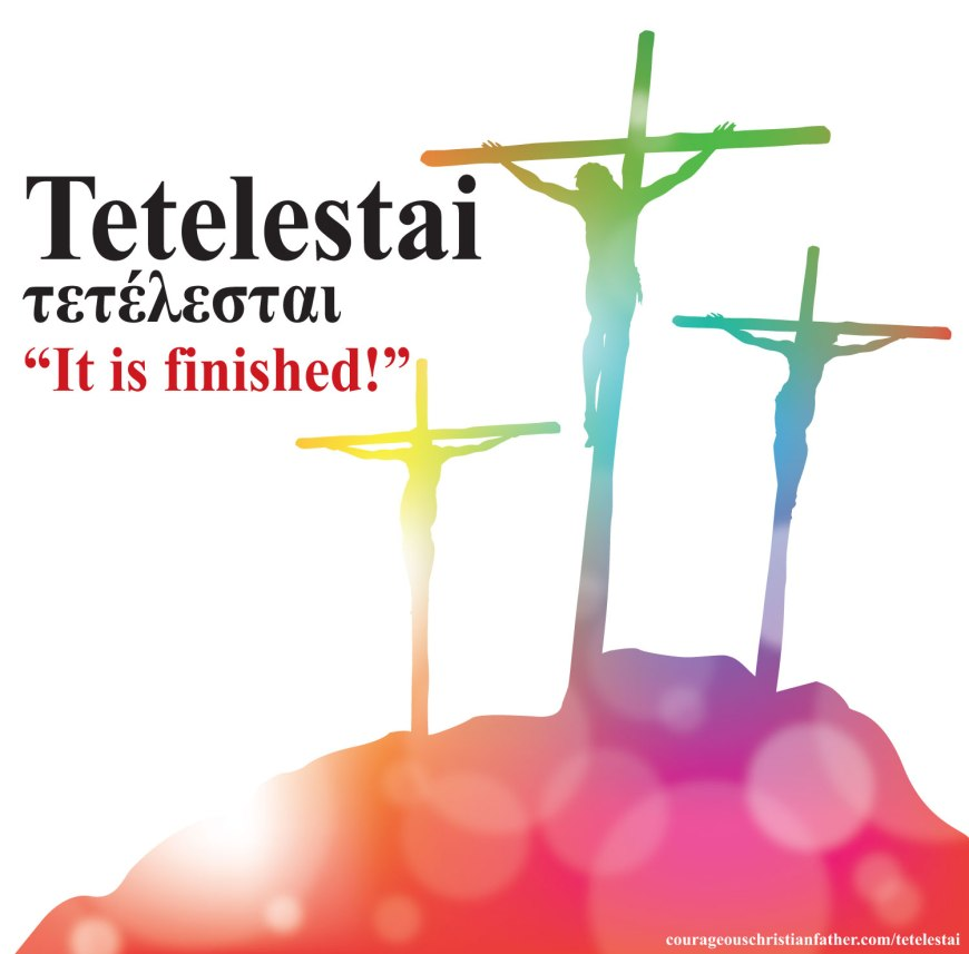 "Tetelestai is Greek word τετέλεσται meaning ""it is finished"". The final words of Jesus as he was hanging on the Cross. #Tetelestai"