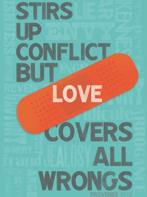Hatred Stirs Up Conflict But Love Covers All Wrongs - Proverbs 10:12