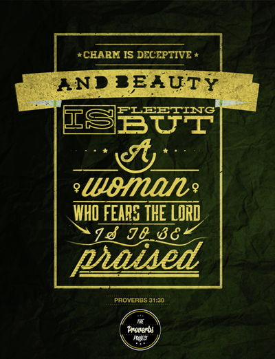 """Charm is deceptive and beauty is fleeting but a woman who fears the Lord is to be praised."" Proverbs 31:30"