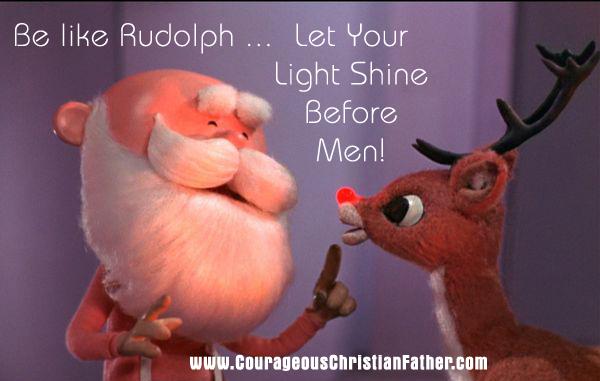 Be Like Rudolph ... Let Your Light Shine Before Men!