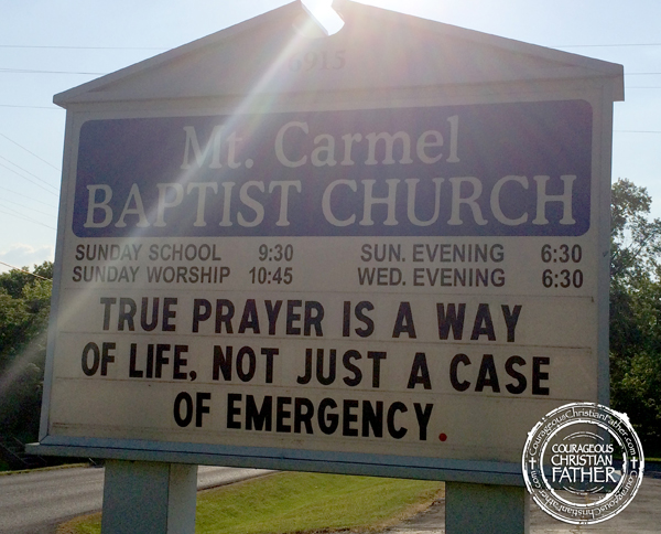 True Prayer is a way of life, not just a case of emergency.