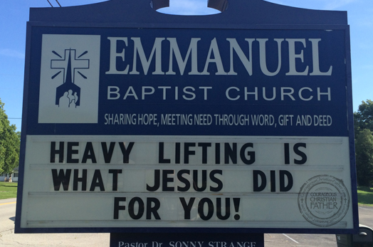 Heavy Lifting Is What Jesus DId For You! Church sign Emmanuel Baptist in Jefferson City, TN.