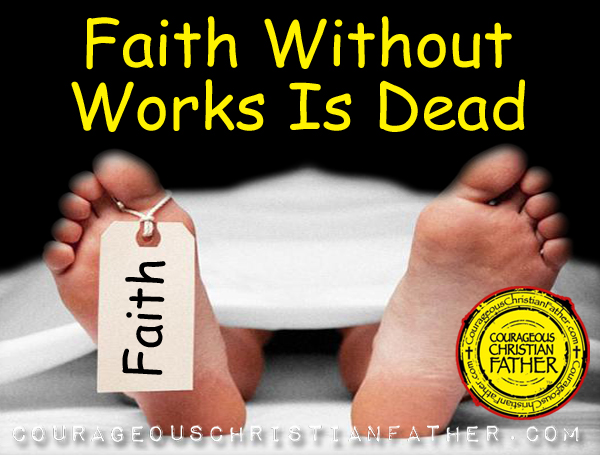 Faith Without Works Is Dead - James 2:20 - James 2:26