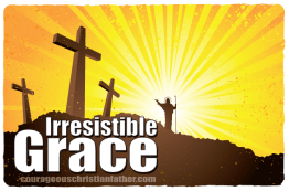 Irresistible Grace or Efficacious Grace