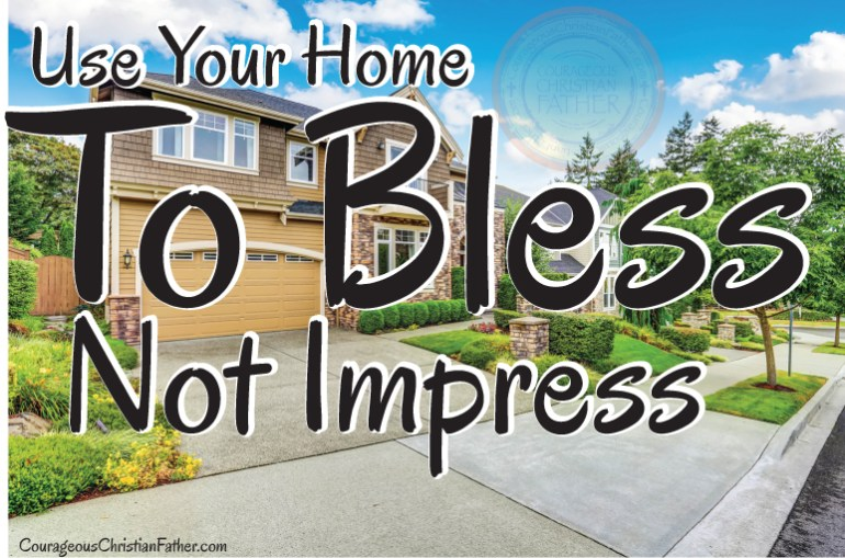 Use your home to bless not impress