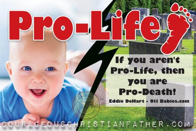 Pro-Life - If you aren't Pro-Life, then you are Pro-Death! - Eddie DeHart - 911Babies.com