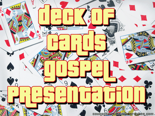 Deck of Cards Gospel Presentation - You can use a deck of playing cards to share the gospel. You can use the various cards, suits, colors, etc. to share the gospel including Bible references.