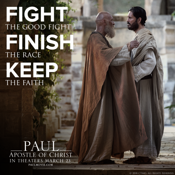 Fight the Good Fight - Finish the Race - Keep the Faith - Paul Apostle of Christ #PaulMovie