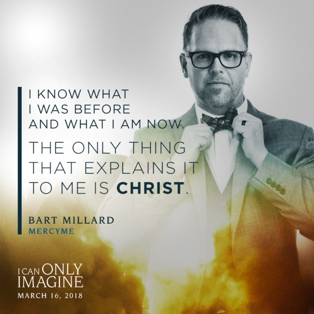 I Know what I was before and what I am now. The only thing that explains it to me is Christ. Bart Millard MercyMe (I Can Only Imagine) #ICanOnlyImagine