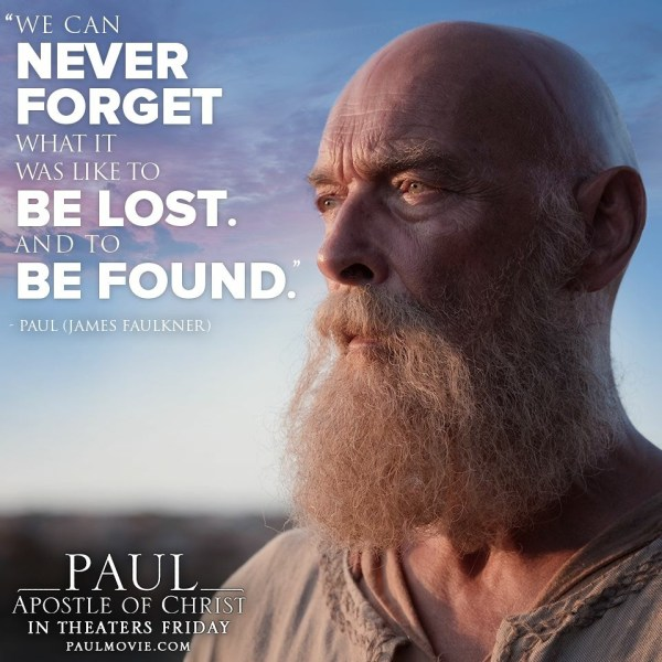 We Can Never Forget What It Was Like To Be Lost. And To Be Found. - Paul (James Faulkner) - Paul Apostle of Christ. #PaulMovie