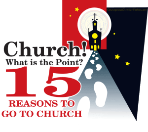 Church! What's the point? 15 Reasons To Go To Church!