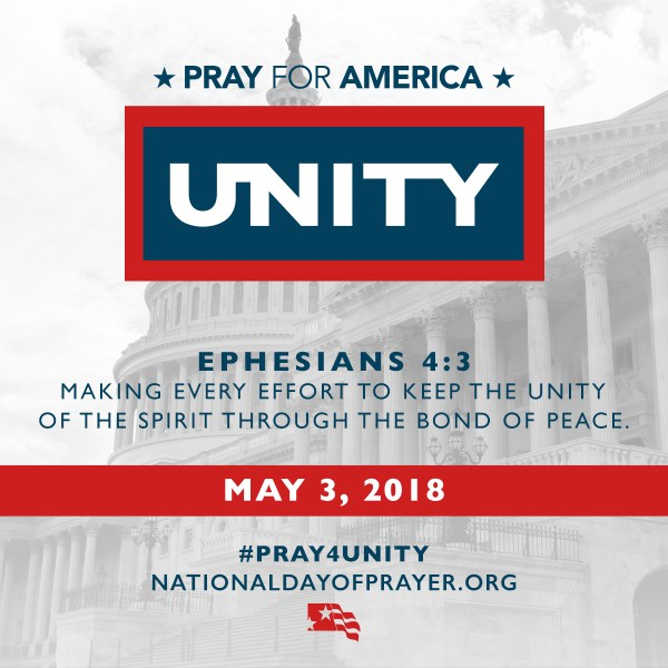 """2018 National Day of Prayer - Pray for America - Unity - Ephesians 4:3 which challenges us to mobilize unified public prayer for America, """"Making every effort to keep the unity of the Spirit through the bond of peace."""" (May 3)"""