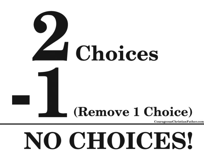If You Have Two Choices, Remove One, Left With No Choices - Take a deep thought about that! It's simple math: 2 - 1 = 1 but if you only have one choice, do you have a choice? So would that be 2 - 1 = 0?