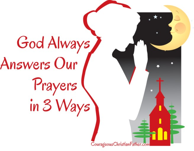 God Always Answers Our Prayers in 3 Ways