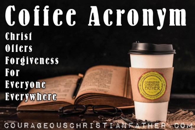 Coffee Acronym - Christ Offers Forgiveness For Everyone Everywhere