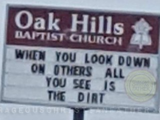Oak Hills Baptist Church in Jefferson City church sign reads when you look down on others all you see is the dirty