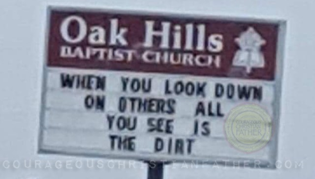 Oak Hills Baptist Church in Jefferson City church sign reads when you look down on others all you see is the dirt.