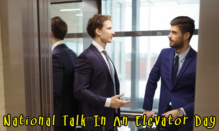National Talk In An Elevator Day - No more awkward silence in an elevator. Here is a day to embrace talking in an elevator. #TalkInAnElevatorDay