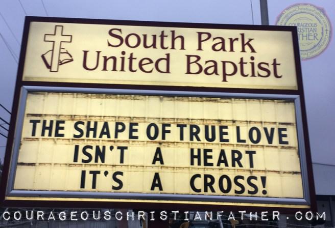 Shape of True Love Church Sign - SOuth Park United Baptist - The Shape of True Love Isn't A Heart It's a Cross.