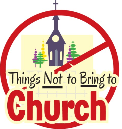 Things Not To Bring To Church