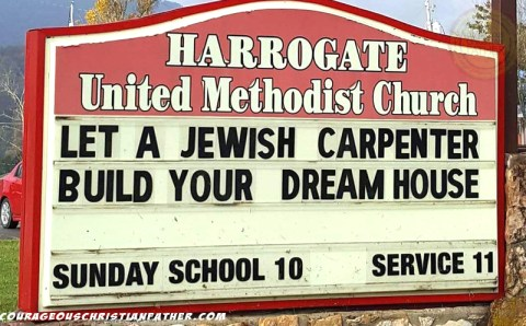 This weeks Church Sign Saturday comes from Harrogate, TN from Harrogate United Methodist Church. Let a Jewish Carpenter build your dream house.