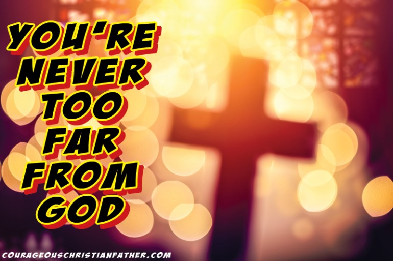 You're Never Too Far From God