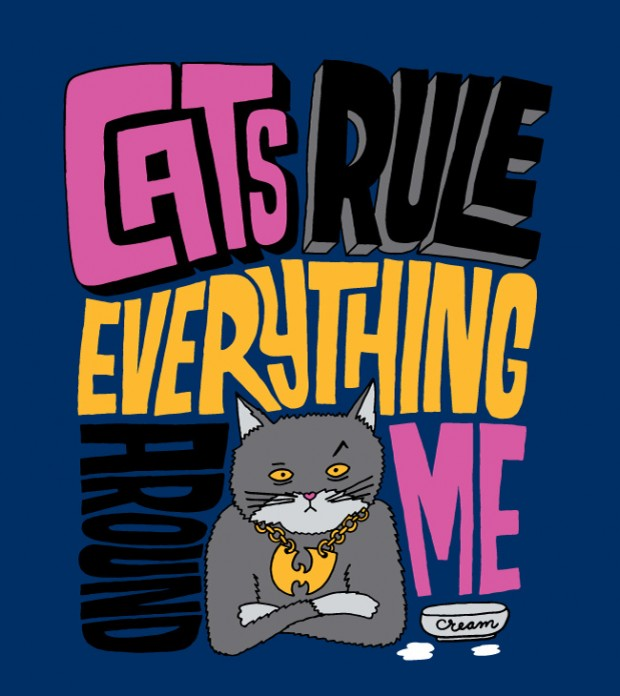 CREAM Acronymn - Cats Rule Everything Around Me Artwork by Chris Piascik.