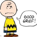 "Good Grief Day - ""Good grief!"" is a phrase often used by Charlie Brown, the main character from Charles Schulz's comic strip, Peanuts."