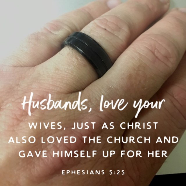 Husbands, love your wives, just as Christ also loved the church and gave Himself up for her, - Ephesians 5:25