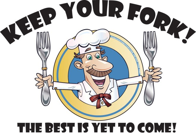 Keep Your Fork! The Best Is Yet to Come!