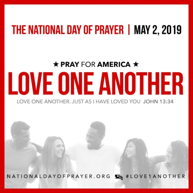 "Love One Another - National Day of Prayer the 2019. The theme comes from the words of Jesus in John 13:34, ""Love one another. Just as I have loved you."""