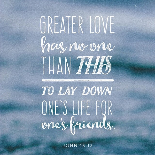 """VOTD May 27, 2019 - """"Greater love has no one than this, that one lay down his life for his friends."""" JOHN 15:13 (Memorial Day)"""