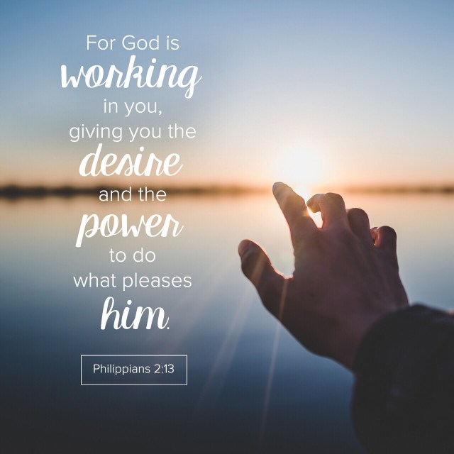 VOTD May 29, 2019. For it is God who is at work in you, both to will and to work for His good pleasure. PHILIPPIANS 2:13 NASB