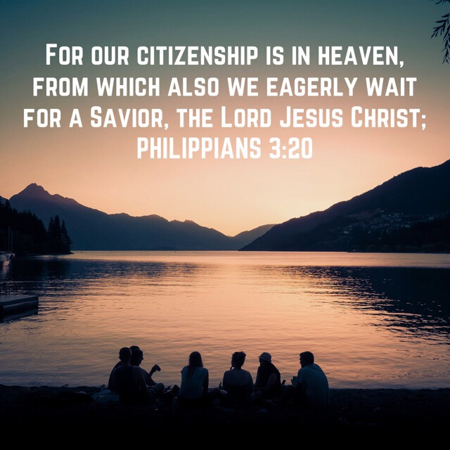 "VOTD June 14, 2019 ""For our citizenship is in heaven, from which also we eagerly wait for a Savior, the Lord Jesus Christ;"" ‭‭PHILIPPIANS‬ ‭3:20‬ ‭NASB‬‬"