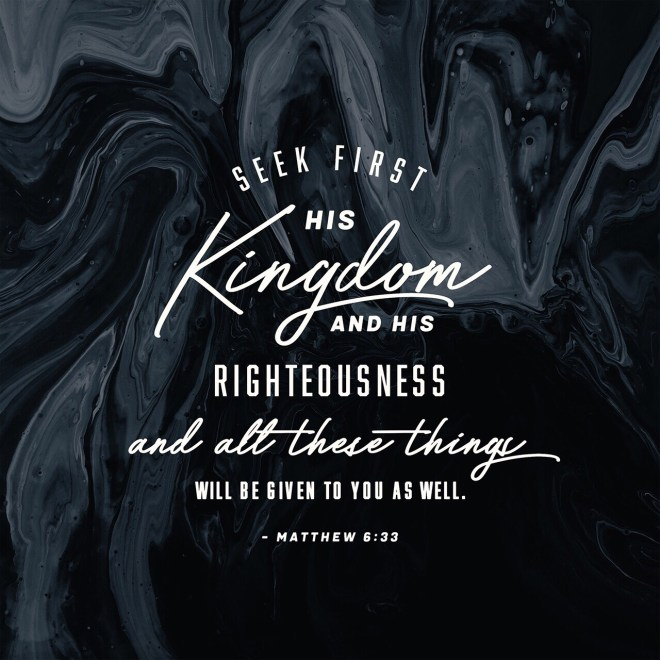 "VOTD June 17, 2019  ""But seek first His kingdom and His righteousness, and all these things will be added to you."" ‭‭MATTHEW‬ ‭6:33‬ ‭NASB‬‬"