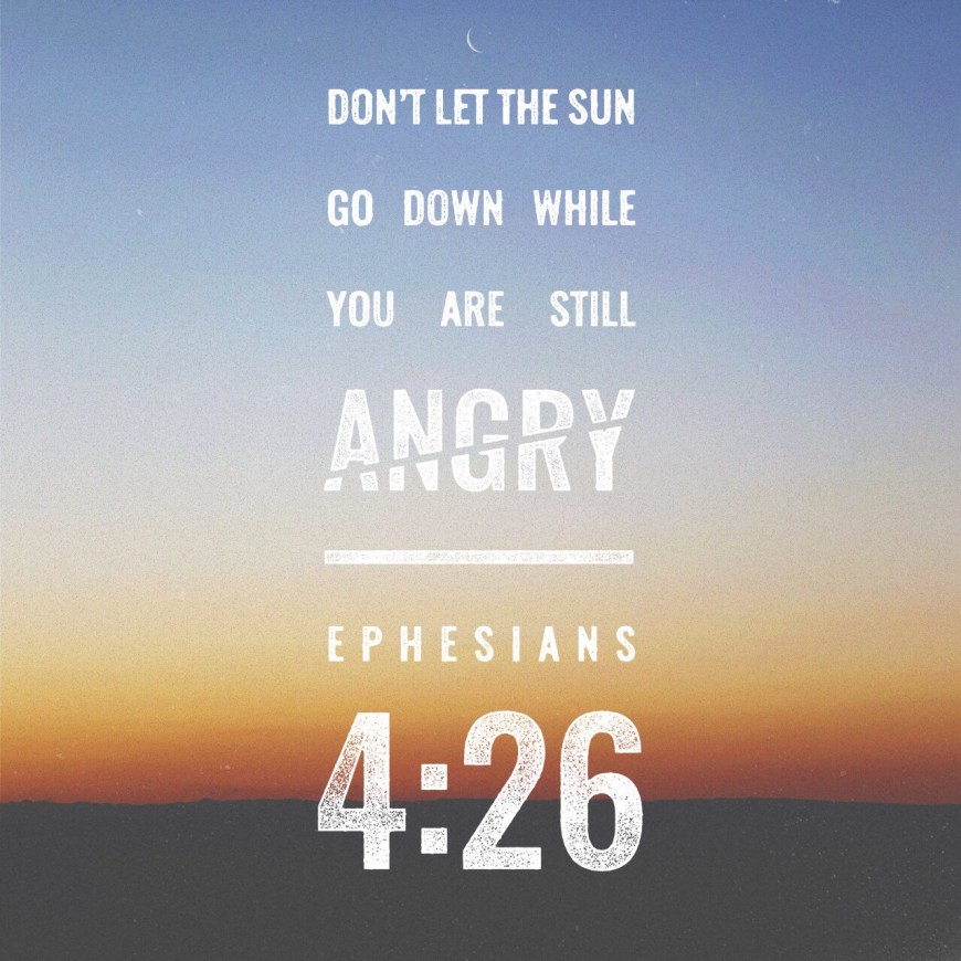 """VOTD June 22, 2019 """"BE ANGRY, AND yet DO NOT SIN; do not let the sun go down on your anger,"""" EPHESIANS 4:26 NASB"""