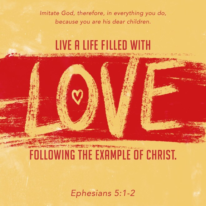 VOTD August 3 - Therefore be imitators of God, as beloved children; and walk in love, just as Christ also loved you and gave Himself up for us, an offering and a sacrifice to God as a fragrant aroma. Ephesians 5:1-2 NASB