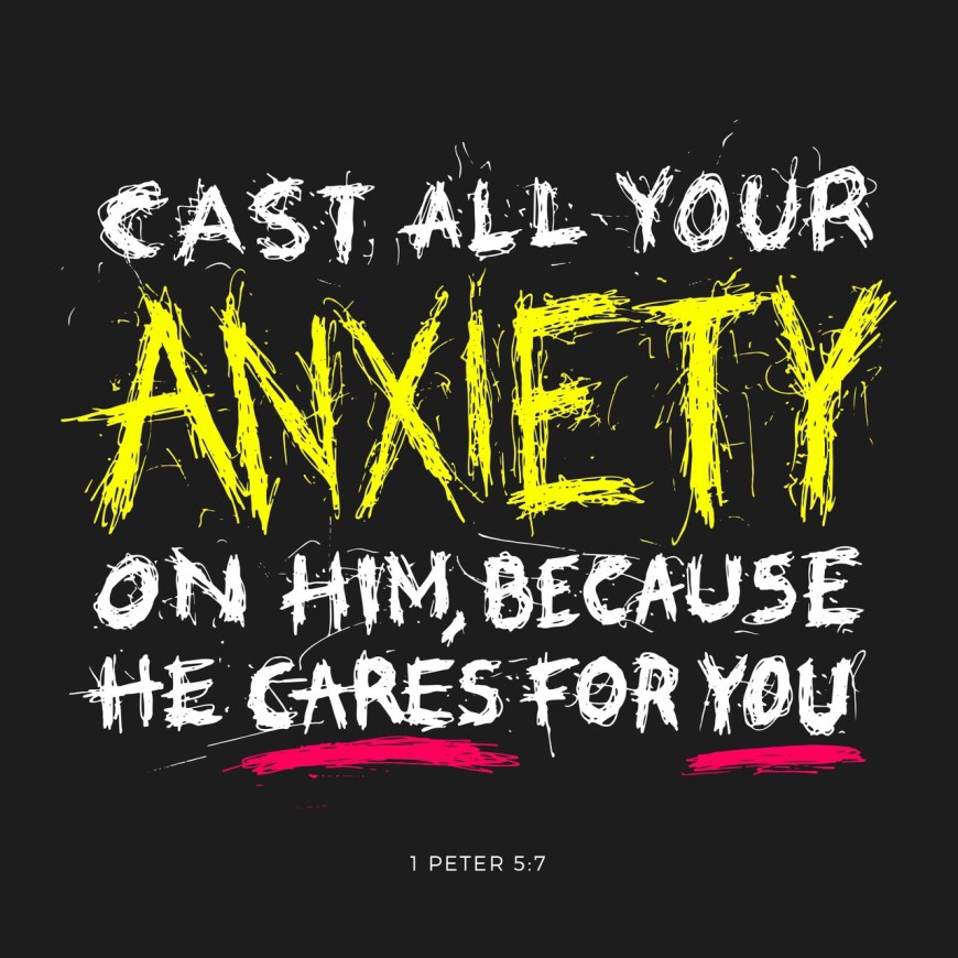 VOTD July 9, 2019 - casting all your anxiety on Him, because He cares for you. 1 PETER 5:7 NASB