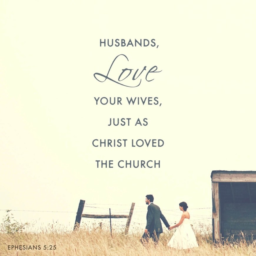 VOTD September 22 - Husbands, love your wives, just as Christ also loved the church and gave Himself up for her. Ephesians 5:25 NASB